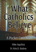 What Catholics Believe: A Pocket Catechism