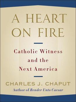 A Heart on Fire: Catholic Witness and the Next America