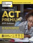 Cracking the ACT Premium Edition with 8 Practice Tests, 2017: The All-in-One Solution for Your Highest Possible Score