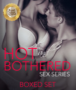Hot And Bothered Sex Series: 3 Books In 1 Boxed Set - 2015 Erotica Romance Taboo Edition
