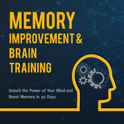 Memory Improvement & Brain Training: Unlock the Power of Your Mind and Boost Memory in 30 Days