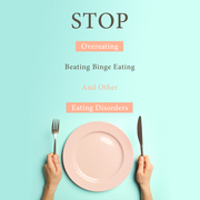 STOP Overeating, Beating Binge Eating And Other Eating Disorders