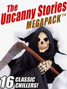 The Uncanny Stories MEGAPACK®: 16 Classic Chillers
