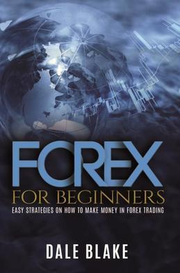 Forex For Beginners: Easy Strategies on How to Make Money in Forex Trading