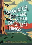 Sasquatch, Love, and Other Imaginary Things