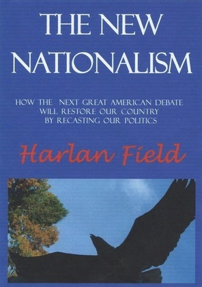 The New Nationalism--How The Next Great American Debate Will Restore Our Country By Recasting Our Politics