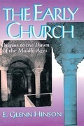E G Hinson - The Early Church: Origins to the Dawn of the Middle Ages