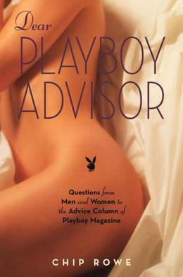Dear Playboy Advisor: Questions from Men and Women to the Advice Column of Playboy Magazine