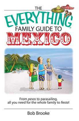 The Everything Family Guide To Mexico