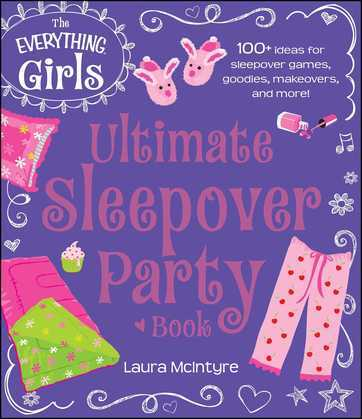 The Everything Girls Ultimate Sleepover Party Book