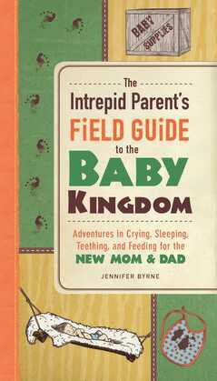 The Intrepid Parent's Field Guide to the Baby Kingdom