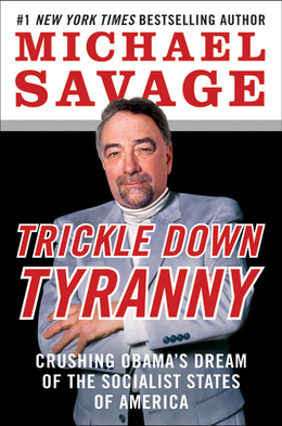 Trickle Down Tyranny: Crushing Obama's Dream of the Socialist States of America