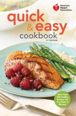 American Heart Association Quick & Easy Cookbook, 2nd Edition: More Than 200 Healthy Recipes You Can Make in Minutes