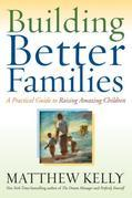Building Better Families: A Practical Guide to Fostering Connection, Values, and Growth