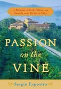 Passion on the Vine: A Memoir of Food, Wine, and Family in the Heart of Italy