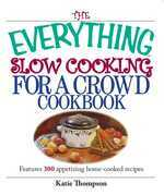 The Everything Slow Cooking For A Crowd Cookbook
