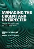 Managing the Urgent and Unexpected: Twelve Project Cases and a Commentary