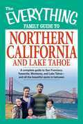 The Everything Family Guide to Northern California and Lake Tahoe