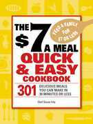 The $7 a Meal Quick and Easy Cookbook