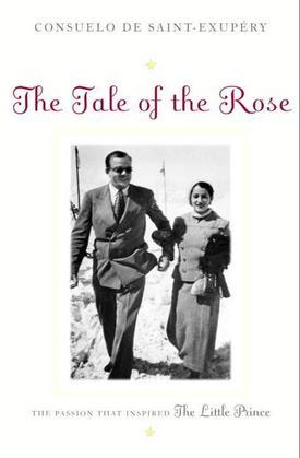 The Tale of the Rose: The Passion That Inspired The Little Prince