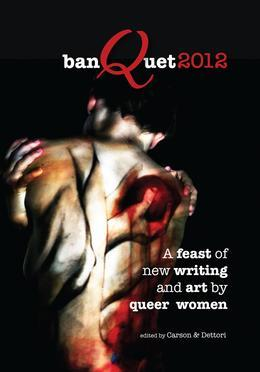 banQuet 2012: a feast of new writing and art by queer women