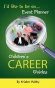 I'd like to be an Event Planner: Children's Career Guides