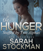 The Hunger: Stuffed By Two Alphas