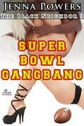 The Black Neighbor 3: Super Bowl Gangbang (Interracial Erotica)