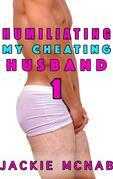 Humiliating My Cheating Husband