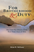 For Brotherhood and Duty: The Civil War History of the West Point Class of 1862