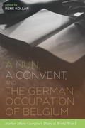 A Nun, a Convent, and the German Occupation of Belgium: Mother Marie Georgine's Diary of World War I