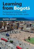Learning from Bogotá: Pedagogical Urbanism and the Reshaping of Public Space