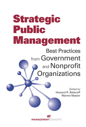 Strategic Public Management: Best Practices from Government and Nonprofit Organizations: Best Practices from Government and Nonprofit Organizations