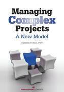 Managing Complex Projects: A New Model: A New Model