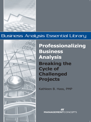 Professionalizing Business Analysis: Breaking the Cycle of Challenged Projects: Breaking the Cycle of Challenged Projects