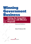 Winning Government Business: Gaining the Competitive Advantage with Effective Proposals: Gaining the Competitive Advantage with Effective Proposals
