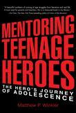 MENTORING TEENAGE HEROES: THE HERO'S JOURNEY OF ADOLESCENCE