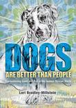Dogs Are Better Than People: Encountering Good and Evil in the Animal Rescue World