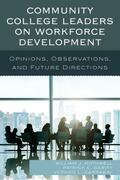 Community College Leaders on Workforce Development: Opinions, Observations, and Future Directions