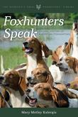 Foxhunters Speak: An Oral History of American Foxhunting
