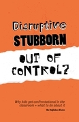 Disruptive, Stubborn, Out of Control?: Why kids get confrontational in the classroom, and what to do about it