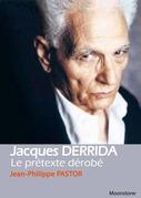 Jacques Derrida, le prétexte dérobé