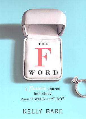 "The F Word: A Fiancee Shares Her Story, From ""I Will"" To ""I Do"""