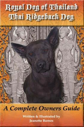 Royal Dog of Thailand, Thai Ridgeback Dog: A Complete Owners Guide