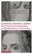 Lunáticos, amantes y poetas. Doce historias inspiradas en Shakespeare y Cervantes