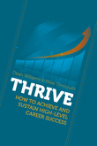 THRIVE: How To Achieve and Sustain High-level Career Success