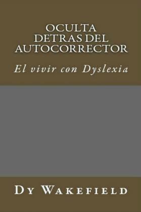 Oculta Detras Del Autocorrector: El Vivir Con Dislexia