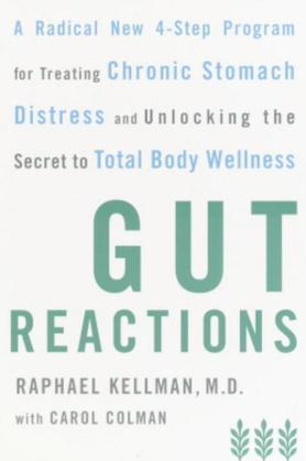 Gut Reactions: A Radical New 4-Step Program for Treating Chronic Stomach Distress and Unlocking the Secret to Total Body Wellness