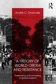 A History of World Order and Resistance: The Making and Unmaking of Global Subjects