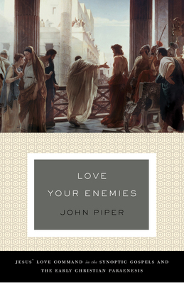 Love Your Enemies (A History of the Tradition and Interpretation of Its Uses)